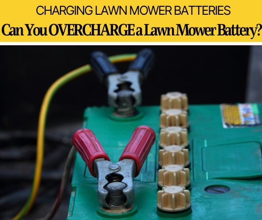 Can You Overcharge a Lawn Mower Battery (Safe or Not?)