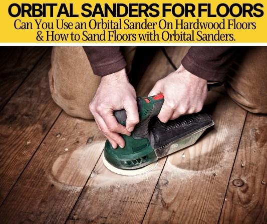 Can You Use an Orbital Sander On Hardwood Floors (How to!)