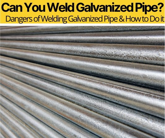 Can You Weld Galvanized Pipe -Welding Galvanized Pipe