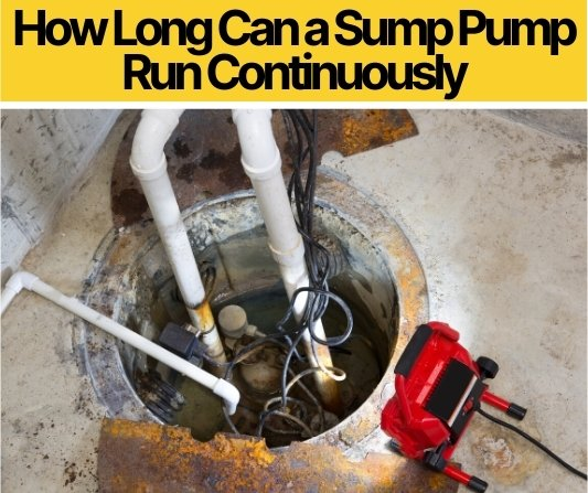 How Long Can a Sump Pump Run Continuously (Before burning out)