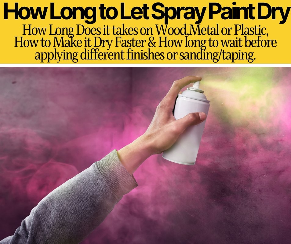 How Long Does It Take Spray Paint to Dry? (Wood,Metal,Plastic)