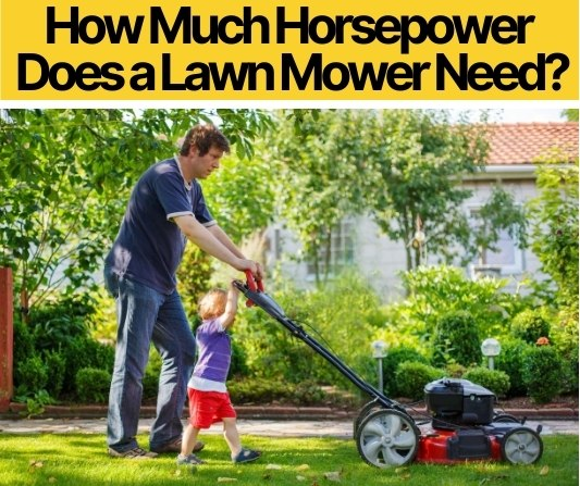 How Much Horsepower Does a Lawn Mower Need? (Comparison)