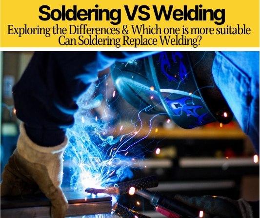 Soldering VS Welding - Can Soldering Replace Welding?