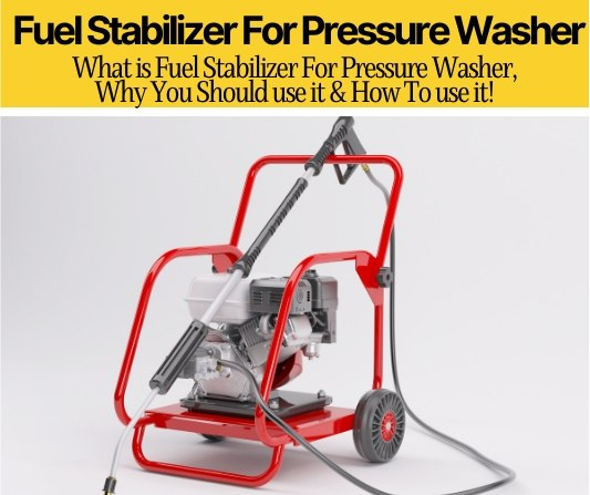 What is Fuel Stabilizer For Pressure Washer (Benefits&Usage)