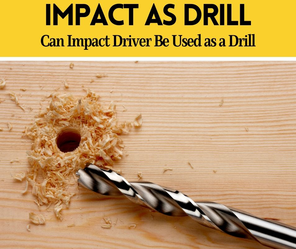 Can Impact Driver Be Used as a Drill (To Drill Holes)