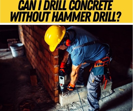 Can I Drill Concrete Without Hammer Drill
