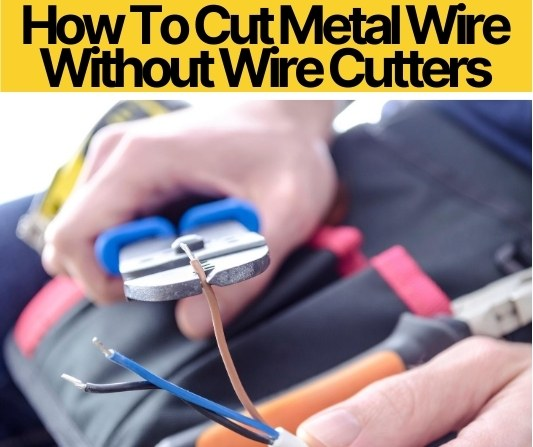 How To Cut Metal Wire Without Wire Cutters