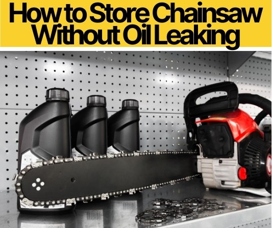 How to Store Chainsaw Without Oil Leaking