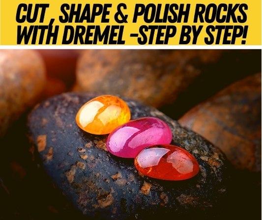 How to Cut,Shape & Polish Rocks With a Dremel (Step By Step)
