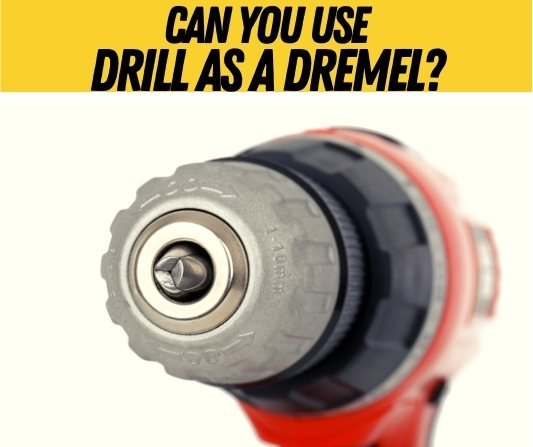 Can you use Drill as a Dremel