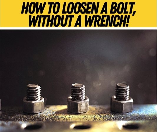 How to Loosen A Bolt Without A Wrench