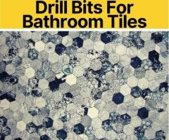 What Drill Bit for Bathroom Tiles ( & How to Drill them)